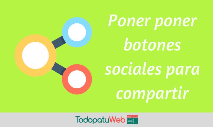Botones de Redes Sociales Para Compartir – ¿Donde y como obtenerlos?